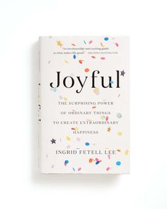 Joyful: The Surprising Power Of Ordinary Things To Create Extraordinary Happiness by ingrid fetell lee - book - ban. Book Club Books, Book Nerd, Good Books, My Books, Books To Read In Your 20s, Create This Book, Teen Books, Story Books, Little Books