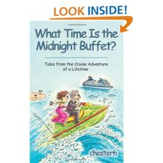 What Time Is the Midnight Buffet?: Tales from the Cruise Adventure of a Lifetime: chesterh: 9781583484883: Amazon.com: Books