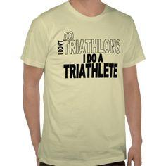 I Don't Do Triathlons I Do A Triathlete Tee Shirts