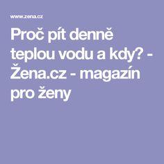 Proč pít denně teplou vodu a kdy? - Žena.cz - magazín pro ženy