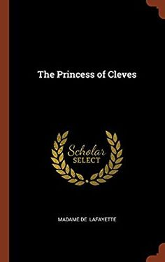 The Princess of Cleves: Amazon.co.uk: Madame de Lafayette: 9781374966857: Books