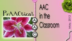 AAC in the Classroom, 3-part presentation by Gail Van Tatenhove