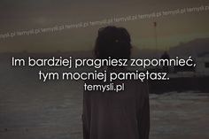TeMysli.pl - Inspirujące myśli, cytaty, demotywatory, teksty, ekartki, sentencje Sad Quotes, Life Quotes, Inspirational Quotes, Life Without You, Interesting Quotes, Sentences, Quotations, Texts, It Hurts