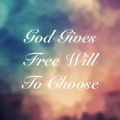 God give us free will to choose  afriendofjesus2013.com