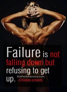 Failure is not falling down but refusing to get back up. #fitspo