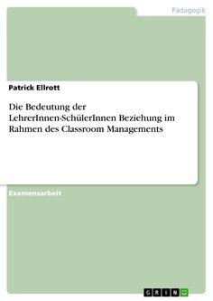 Diplomarbeiten24.de - Die Bedeutung der LehrerInnen-SchülerInnen Beziehung im Rahmen des Classroom Managements