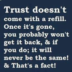 I learned that with my ex he broke my trust and I couldn't ever get it back