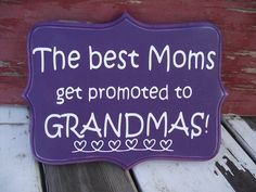 The best moms get promoted to grandmas!