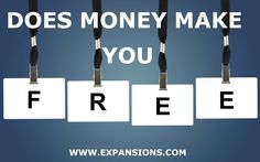 "You did really excellent work regarding the question of ""Does Money Make You Free?"" Money is a tool that is neutral, like everything else. What YOU do with the tool can either boost... read more here http://www.expansions.com/july-free-your-self-1231/ Janet Diane Mourglia-Swerdlow ‪#‎Expansions‬"