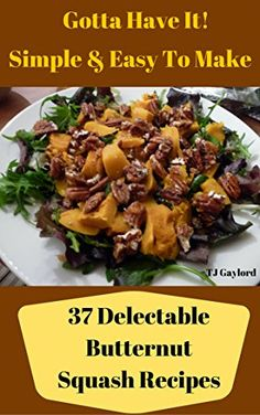 Gotta Have It Simple & Easy To Make 37 Delectable Butternut Squash Recipes by TJ Gaylord http://www.amazon.com/dp/B016APS1TU/ref=cm_sw_r_pi_dp_9Zitwb0FAPY7Y