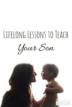 Lifelong Lessons I Want for my son. Raising boys is the so special.  Here are some parent tips on what to teach your baby boy, toddler boy, or older boy  #lessonsformyson #momandson #son