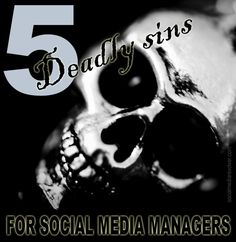 5 Deadly Sins For Social Media Managers. http://socialmediarevolver.com/deadly-sins-social-media-managers/