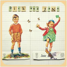 Dick and Jane books is how I learned to read