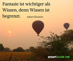 Fantasie ist wichtiger als Wissen, denn Wissen ist begrenzt - Albert Einstein Mehr
