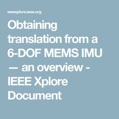 Obtaining translation from a 6-DOF MEMS IMU — an overview - IEEE Xplore Document