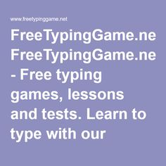 FreeTypingGame.net - Free typing games, lessons and tests. Learn to type with our lesson based typing tutor.