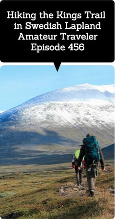 """Hiking the Kings Trail  – Amateur Traveler #456 - Hear about hiking the Kings Trail (Kungsleden) in Swedish Lapland as the Amateur Traveler talks to Agata from nullnfull.com about this northern and rugged portion of Sweden. Agata says, """"Lapland is all about nature and wilderness""""."""