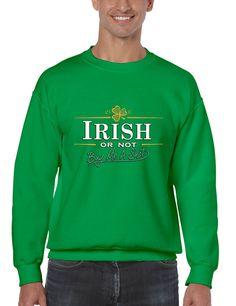 Irish or not buy me a shot St patrick men sweatshirt saint patricks day irish drunk shirt st patricks beer drunk man irish pride pint shamrock long sleeve Amazing shirt available in all sizes !! Fast