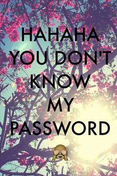 Haha you don't know my password! Background