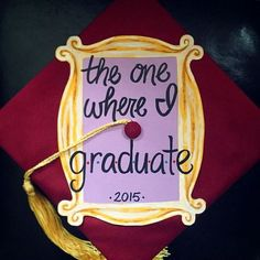 The One Where I Graduate. Friends TV Show decorated Graduation Cap. The One Where I Graduate. Friends TV Show decorated Graduation Cap. Graduation Cap Designs, Graduation Cap Decoration, High School Graduation, Graduate School, Graduation Gifts, Decorated Graduation Caps, College Grad Gifts, Graduation Outfits, Graduation Balloons