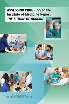 Assessing Progress on the Institute of Medicine Report The Future of Nursing (2016). Download a free PDF at http://www.nap.edu/catalog/21838/assessing-progress-on-the-institute-of-medicine-report-the-future-of-nursing?utm_source=pinterest