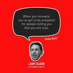 """""""Quando você inova, você precisa estar preparado para as pessoas te dizendo que você louco."""""""