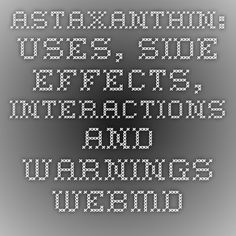 astaxanthin: Uses, Side Effects, Interactions and Warnings - WebMD