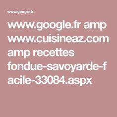 www.google.fr amp www.cuisineaz.com amp recettes fondue-savoyarde-facile-33084.aspx