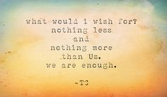 what would I wish for? nothing less and nothing more than Us. we are enough. ~TC #poetry #poet #darkpoetry #darkpoet #freeverse #poem #igpoets #writersofinstagram #writing #words #instapoet #poemporn #poetries #poems #musings #poetsofinstagram #poetryslam #poetrygram #poetrylife #typewriter #writingcommunity #poetrycommunity #light #dark #hunterofwords #madewords #moonmadepoetry #tcpoetry #soul #artlixirpoetry #spilledink #poetryinmotion #poetryislife #poetryislove #poetryisnotdead