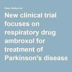 New clinical trial focuses on respiratory drug ambroxol for treatment of Parkinson's disease