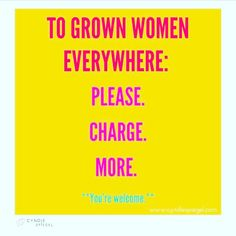 WOMEN. CHARGE MORE. THANK YOU.  I (almost) want to just leave this here without an explanation but...c'mon it's me we're talking about. I work with A LOT of incredible women and consistenly we underestimate our value.  Here's the deal-- your products and services cost what YOU decide they do.  Allow your pricing to match your goals. Simple.  Here's an example; it's $750 for a one time one-on-one session with me. I know that this service isn't for everyone and it's not supposed to be. I'm…