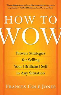 How to Wow: Proven Strategies for Selling Your