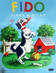 Bad Little Children's Books by Bob Staake: Fido Finds a Dildo. http://www.bobstaake.com/badchildrensbooks/