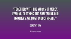 Works Of Mercy, Dorothy Day, Life Hacks, Quotes, Quotations, Qoutes, Lifehacks, Quote, Sayings
