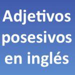 Aprender inglés. Adjetivos Posesivos en inglés (my, your, his, her, our, their). Video de explicación y ejercicio interactivo.