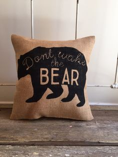 Hey, I found this really awesome Etsy listing at https://www.etsy.com/listing/243757765/burlap-pillow-dont-wake-the-bear-bear