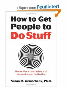 How to Get People to Do Stuff: Master the art and science of persuasion and motivation: Amazon.fr: Susan Weinschenk: Livres anglais et étran...