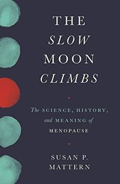 EPub The Slow Moon Climbs: The Science, History, and Meaning of Menopause Author Susan Mattern, Menopause, Got Books, Books To Read, Women In American History, Secret Power, What To Read, Human Nature, Book Photography, Free Reading