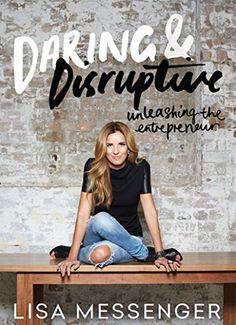 Daring & Disruptive: Unleashing the Entrepreneur by Lisa Messenger