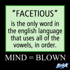 *Facetious* I use this word often. I absolutely love this word!!!