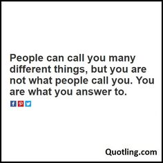 People can call you many different things, but you are not what people call you. You are what you answer to - Joel Osteen Quote