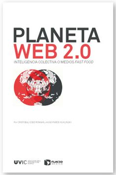 Planeta Web Inteligencia colectiva o medios fast food Escrito por Cristóbal Cobo Romaní y Hugo Pardo Kuklinski Narrativa Digital, Web 2.0, How To Introduce Yourself, Learning, Books, Internet, Link, Texts, Livros