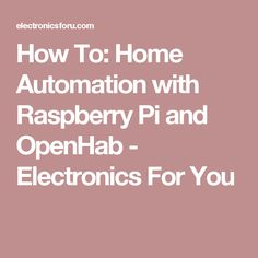 How To: Home Automation with Raspberry Pi and OpenHab - Electronics For You