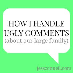 How I Handle Ugly Comments (about our large family) // jessconnell.com // #largefamily February
