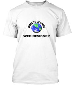 World's Okayest Web Designer White T-Shirt Front - This is the perfect gift for someone who loves Web Designer. Thank you for visiting my page (Related terms: world's best,loveI love my Web Designer,Web Designer,web designers,web design,css layouts,css,css la ...)