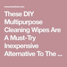 These DIY Multipurpose Cleaning Wipes Are A Must-Try Inexpensive Alternative To The Store-Bought Version