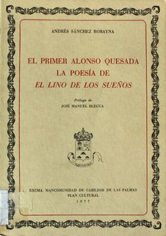 El primer Alonso Quesada : la poesía de El lino de los sueños / Andrés Sánchez Robayna ; prólogo de José Manuel Blecua  http://absysnetweb.bbtk.ull.es/cgi-bin/abnetopac01?TITN=228627