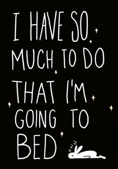 I have so much to do that I'm going to bed. Funny quotes on PictureQuotes.com.