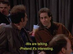 """You are really good at fake talking. 