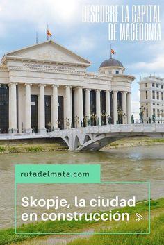 ¿Qué ver en Skopje? La ciudad en construcción - [Ruta del Mate] Montenegro, Taj Mahal, Building, Travel, Countries Of The World, Places To Travel, Travel Tours, Croatia, Landscape Photos